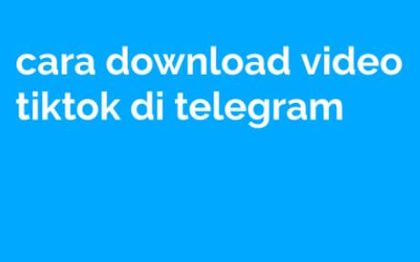 cara download video tiktok di telegram